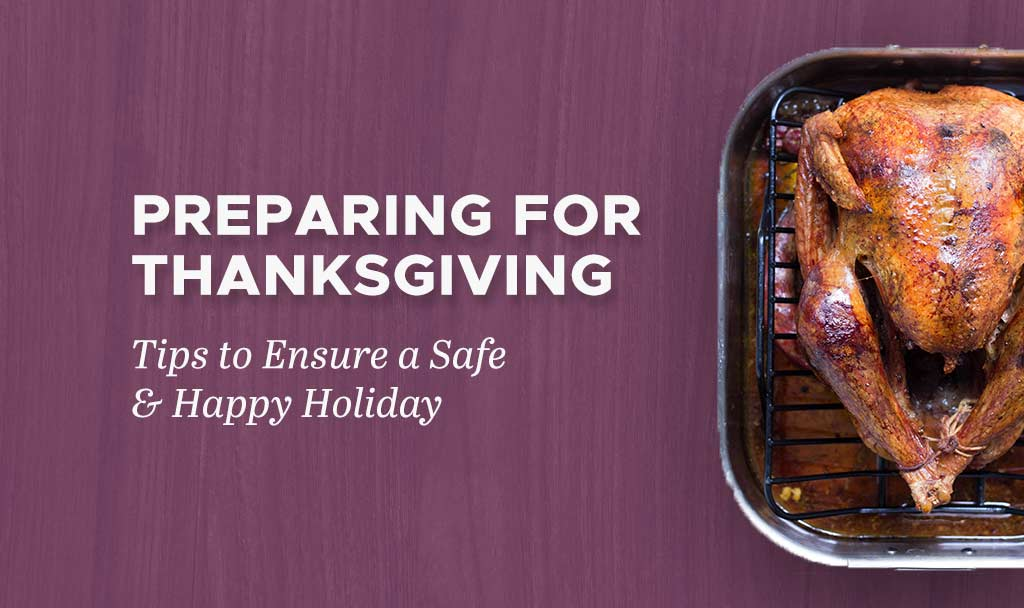 Preparing for Thanksgiving: Tips to Ensure a Safe & Happy Holiday