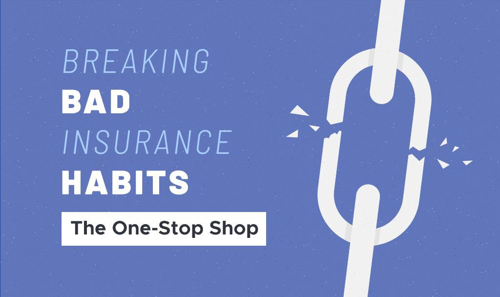 Breaking Bad Insurance Habits: The One-Stop Shop