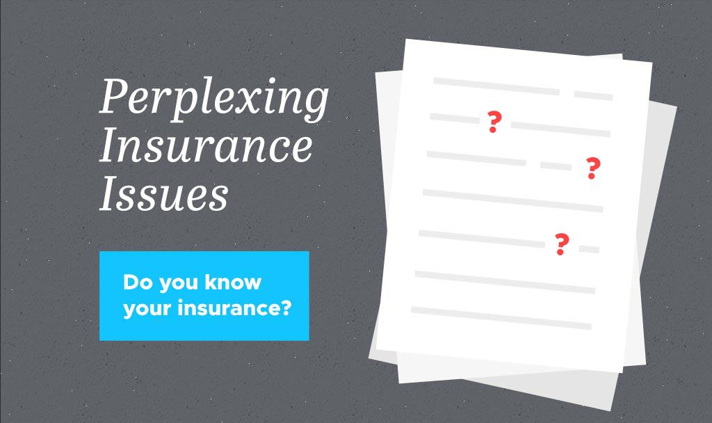 Perplexing Insurance Issues: Do You Know Your Insurance?