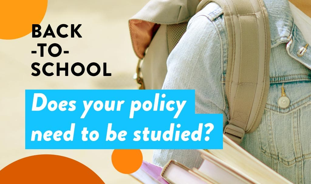 Back-to-school: Does your policy need to be studied?