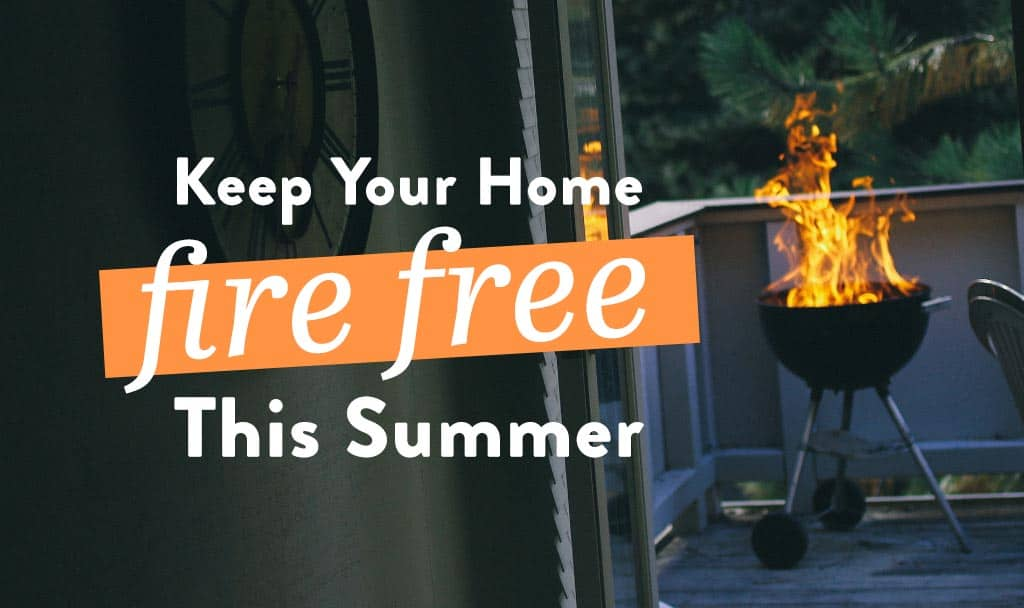 Keep Your Home Fire Free This Summer