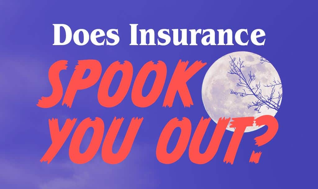 Does Insurance Spook You Out?