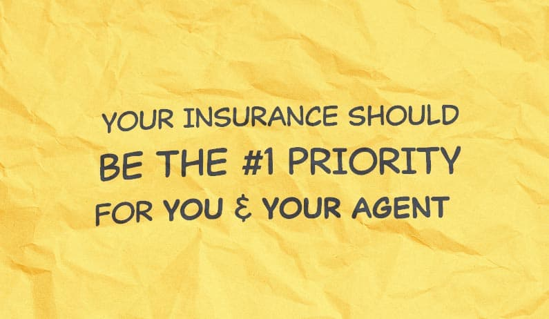 Your Insurance Should Be The #1 Priority – For You & Your Agent