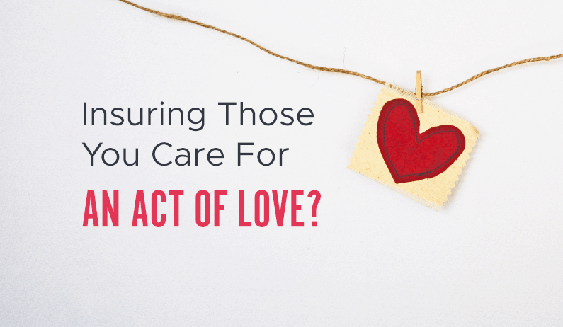 Insuring Those You Care For – An Act of Love?